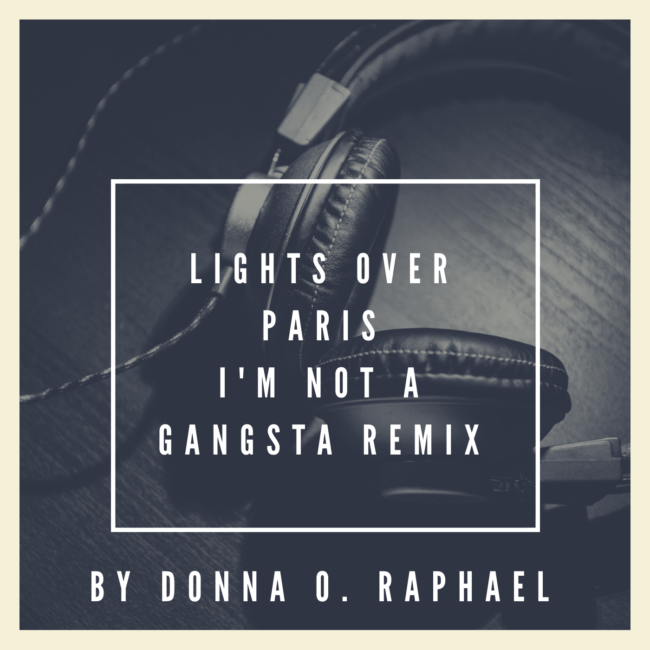 Im_Not_A_Gangsta_Remix_Lights_Over_Paris_Donna_O_Raphael