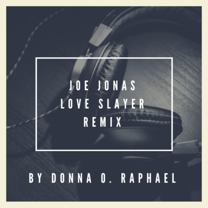 Joe Jonas, Love Slayer Remix by Donna O. Raphael
