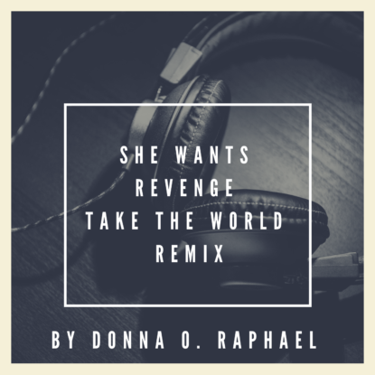 She Wants Revenge, Take the World Remix by Donna O. Raphael