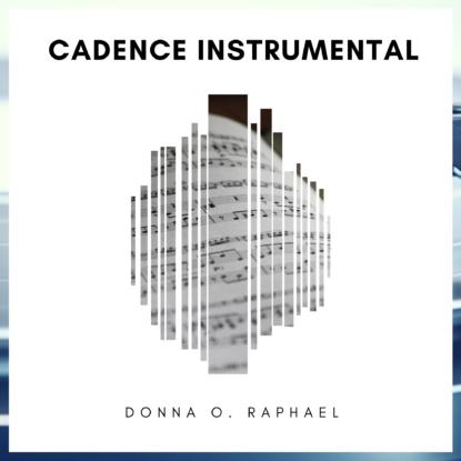 Cadence Instrumental by Donna O. Raphael