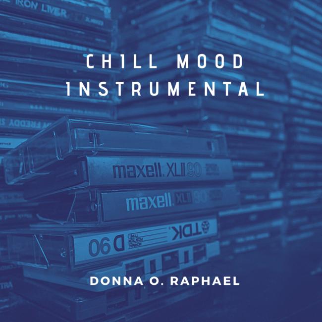 Chill Mood Instrumental Donna O. Raphael